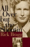 All Over But The Shoutin', a memoir of life in the American South that few writers as gifted as Bragg have ever even visited, much less survived.