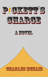 Pickett's Charge. A novel by Pulitzer Prize nominee Charles McNair.