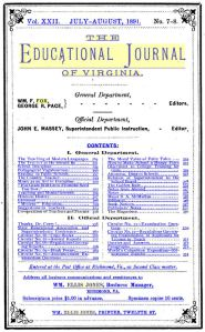 Digitized Title Page from an Issue of The Educational Journal of Virginia, bearing William Ellis Jones's imprint, along with the Business Manager notation. The table of contents lists a number of interesting articles. It's worth parusing this document, especially given the state of education in America today. We might learn a bit from the educators of a by-gone era.